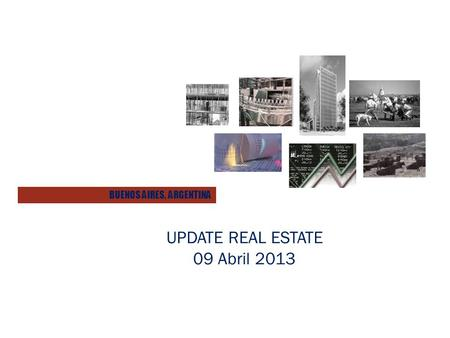 UPDATE REAL ESTATE 09 Abril 2013 BUENOS AIRES, ARGENTINA.