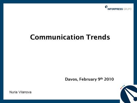 Communication Trends Davos, February 9 th 2010 Nuria Vilanova.