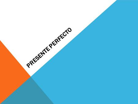 PRESENTE PERFECTO. The present perfect is formed by combining the auxiliary verb has or have with the past participle. Because the present perfect is.