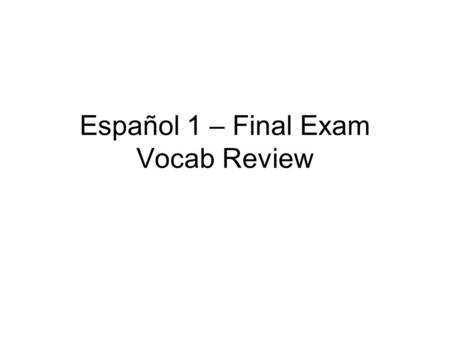 Español 1 – Final Exam Vocab Review
