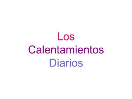 Los Calentamientos Diarios. Calentamiento 1 19.8.08 Match the following cognates (words that look and sound the same in both languages). Write both columns.