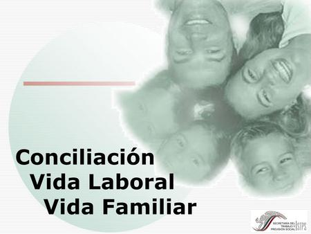 Conciliación Vida Laboral Vida Familiar.