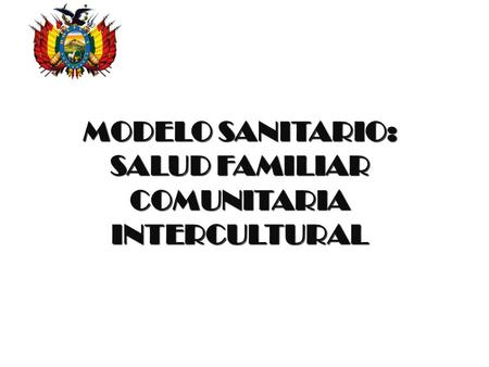 MODELO SANITARIO: SALUD FAMILIAR COMUNITARIA INTERCULTURAL