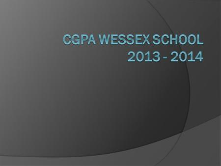 CGPA WESSEX SCHOOL 2013 - 2014.