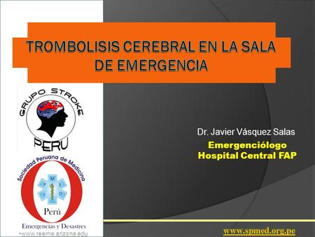 Www.reeme.arizona.edu Dr. Javier Vásquez Salas Emergenciólogo Hospital Central FAP www.reeme.arizona.edu.