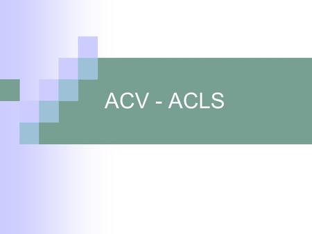 ACV - ACLS.