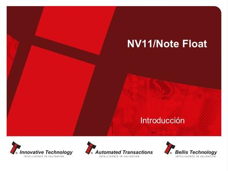 NV11/Note Float Introducción. Información General NV9USB + Note Float = NV11 Capacidad pagador:- 30 billetes (largo 150mm – mayor largo reduce capacidad)