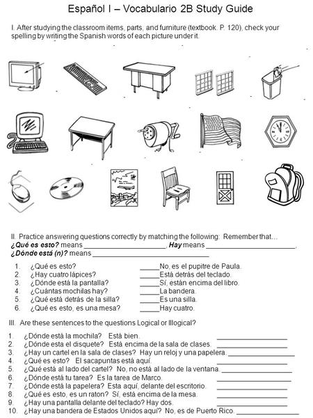 I. After studying the classroom items, parts, and furniture (textbook. P. 120), check your spelling by writing the Spanish words of each picture under.