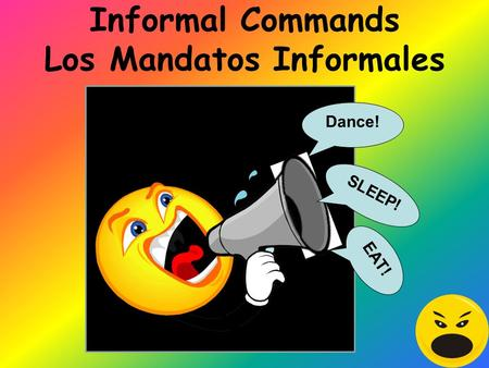 Informal Commands Los Mandatos Informales Dance! EAT! SLEEP!