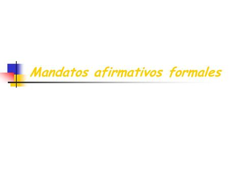 Mandatos afirmativos formales. When you tell someone to do something you are using an affirmative command. In Spanish, when you tell a person (someone.