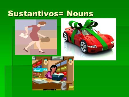 Sustantivos= Nouns. Noun Sustantivo A noun is a word that can be a person, place, thing, animal, idea or event. A noun is a word that can be a person,