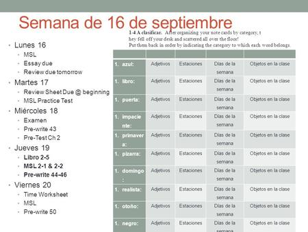 Semana de 16 de septiembre Lunes 16 MSL Essay due Review due tomorrow Martes 17 Review Sheet beginning MSL Practice Test Miércoles 18 Examen Pre-write.