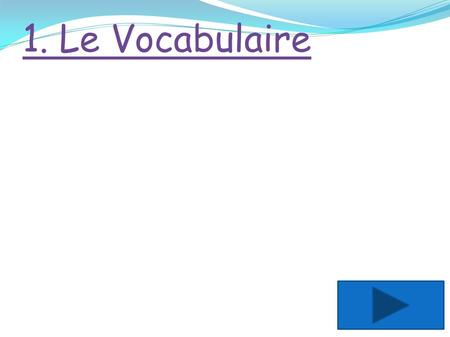1. Le Vocabulaire.