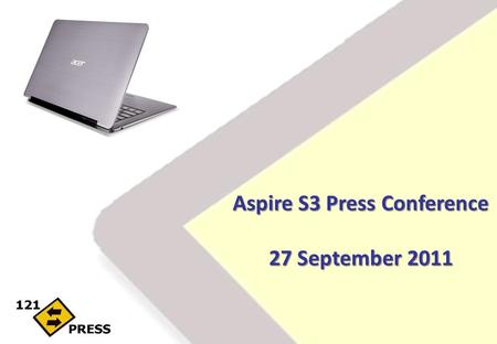 Aspire S3 Press Conference 27 September 2011. Aspire S3 Presentation of the new ultrabook Aspire S3 Different target media: lifestyle magazines IT consumer.