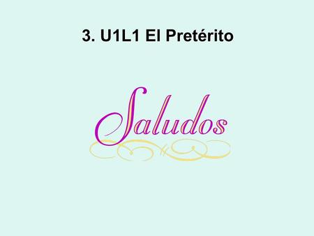 3. U1L1 El Pretérito. EL PRETERITO pastThe preterite describes things that took place in the past. Englishusually –edThe ending for the past tense in.