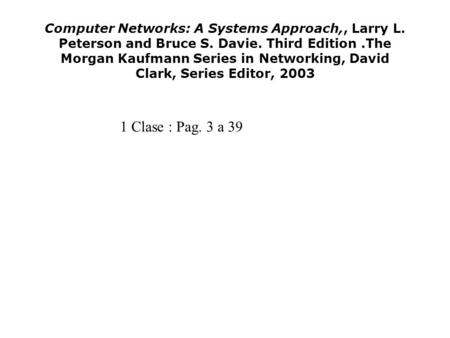 Computer Networks: A Systems Approach,, Larry L. Peterson and Bruce S. Davie. Third Edition.The Morgan Kaufmann Series in Networking, David Clark, Series.