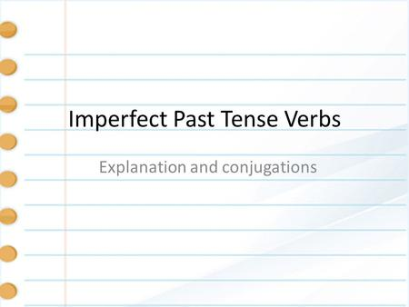 Imperfect Past Tense Verbs Explanation and conjugations.