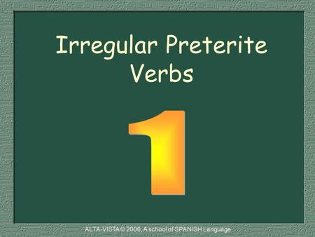 Irregular Preterite Verbs ALTA-VISTA © 2006, A school of SPANISH Language.