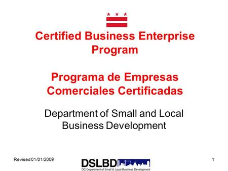 Revised 01/01/20091 Certified Business Enterprise Program Programa de Empresas Comerciales Certificadas Department of Small and Local Business Development.