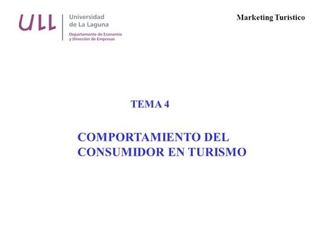 TEMA 4 COMPORTAMIENTO DEL CONSUMIDOR EN TURISMO Marketing Turístico.