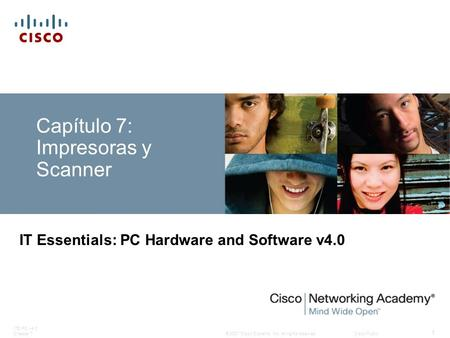 © 2007 Cisco Systems, Inc. All rights reserved.Cisco Public ITE PC v4.0 Chapter 7 1 Capítulo 7: Impresoras y Scanner IT Essentials: PC Hardware and Software.