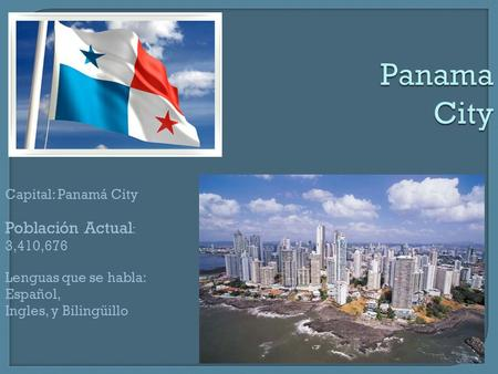 Panama City Población Actual: 3,410,676 Capital: Panamá City