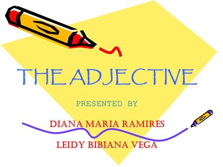 THE ADJECTIVE PRESENTED BY DIANA MARIA RAMIRES LEIDY BIBIANA VEGA.