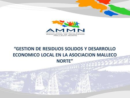 GESTION DE RESIDUOS SOLIDOS Y DESARROLLO ECONOMICO LOCAL EN LA ASOCIACION MALLECO NORTE.