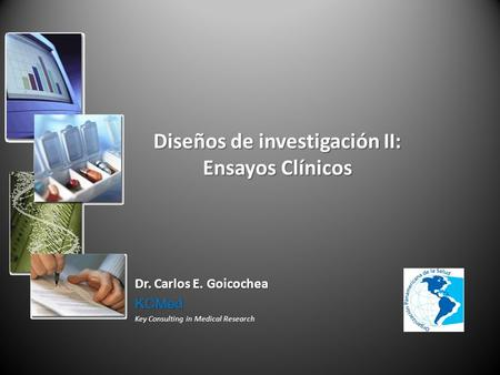 Diseños de investigación II: Ensayos Clínicos Dr. Carlos E. Goicochea KCMed Key Consulting in Medical Research.
