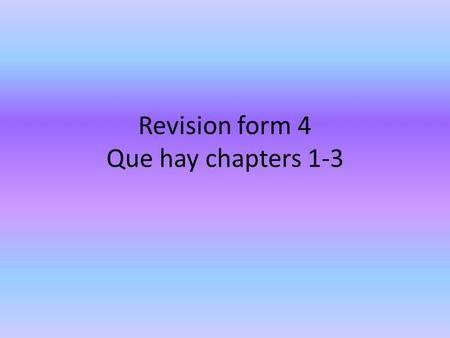 Revision form 4 Que hay chapters 1-3. going to future… I am going to travel abroad. Voy a viajar al extranjero. We are going to go to the supermarket.