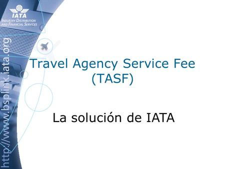 Travel Agency Service Fee (TASF) La solución de IATA.