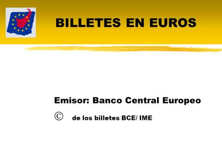 Emisor: Banco Central Europeo  de los billetes BCE/ IME