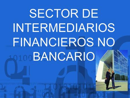 SECTOR DE INTERMEDIARIOS FINANCIEROS NO BANCARIO.