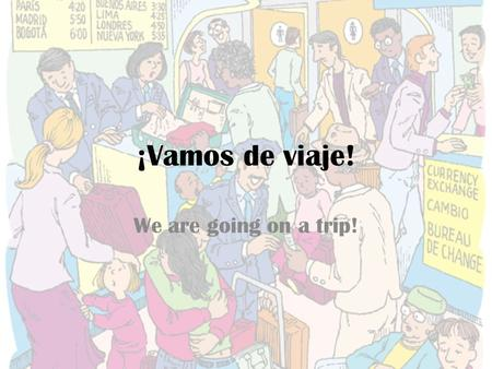 ¡Vamos de viaje! We are going on a trip!. El aduanero The customs agent.