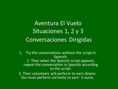 Aventura El Vuelo Situaciones 1, 2 y 3 Conversaciones Dirigidas 1.Try the conversations without the script in Spanish. 2. Then when the Spanish script.