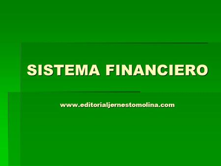 SISTEMA FINANCIERO www.editorialjernestomolina.com.