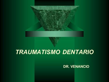 TRAUMATISMO DENTARIO DR. VENANCIO