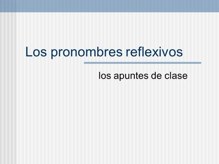 Los pronombres reflexivos los apuntes de clase. Lavo la ropa por la mañana. Me lavo por la mañana. I wash the clothes in the morning. I wash (myself)