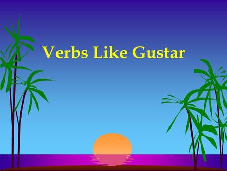 Verbs Like Gustar.