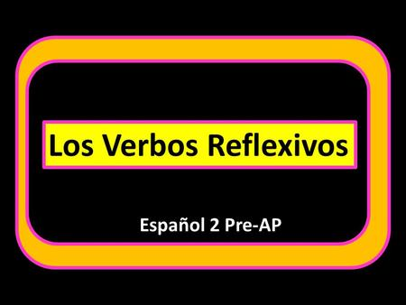 Los Verbos Reflexivos Español 2 Pre-AP. To say that people do something to or for themselves you use reflexive verbs.