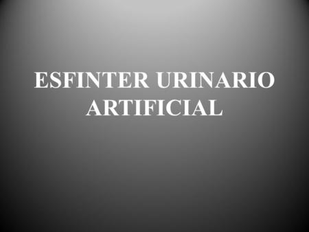 ESFINTER URINARIO ARTIFICIAL