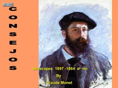 Seascapes נופי ים 1864- 1897 Seascapes נופי ים 1864- 1897 By By Claude Monet Claude Monet.