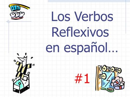 Los Verbos Reflexivos en español… #1 Los Verbos Reflexivos In the reflexive construction, the subject is also the object A person does as well as receives.