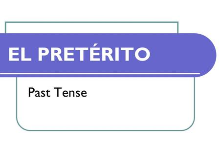 Past Tense EL PRETÉRITO. The preterit tense is used to talk about things that happened in the past. The regular endings are: AR PRETERIT TENSE - é - aste.