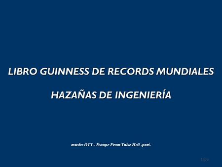 LIBRO GUINNESS DE RECORDS MUNDIALES HAZAÑAS DE INGENIERÍA music: OTT - Escape From Tulse Hell -part-