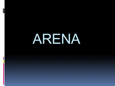 ARENA.