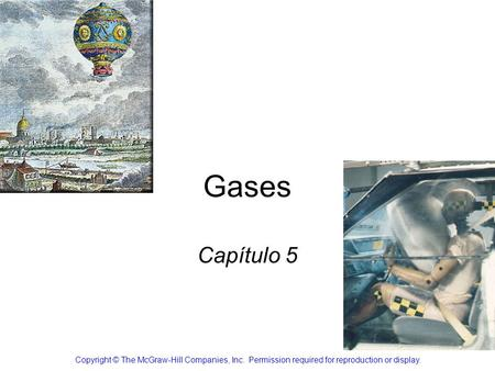 Gases Capítulo 5 Copyright © The McGraw-Hill Companies, Inc.  Permission required for reproduction or display.