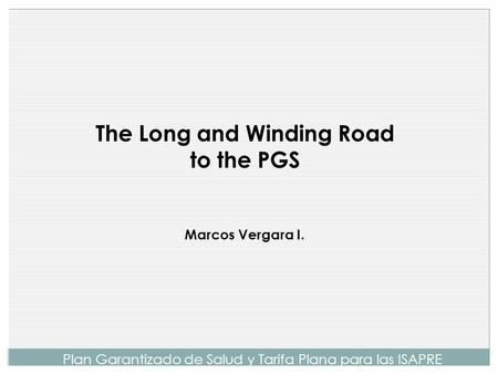 The Long and Winding Road to the PGS Marcos Vergara I. Plan Garantizado de Salud y Tarifa Plana para las ISAPRE.