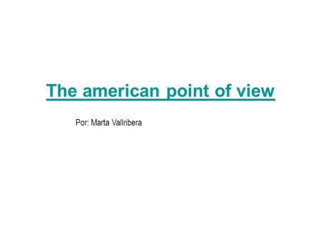 The american point of view Por: Marta Vallribera.