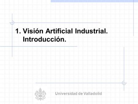 1. Visión Artificial Industrial. Introducción.